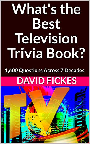 What's the Best Television Trivia Book?: 1,600 Questions Across 7 Decades (What's the Best Trivia? Book 4)
