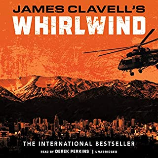 Whirlwind     The Asian Saga, Book 6              By:                                                                                                                                 James Clavell                               Narrated by:                                                                                                                                 Derek Perkins                      Length: 52 hrs and 59 mins     90 ratings     Overall 4.6