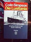 Die Lusitania: Amerikas Eintritt in den Ersten Weltkrieg - Collin Simpson