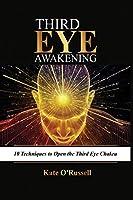 Third Eye Awakening: 10 Techniques to Open the Third Eye Chakra