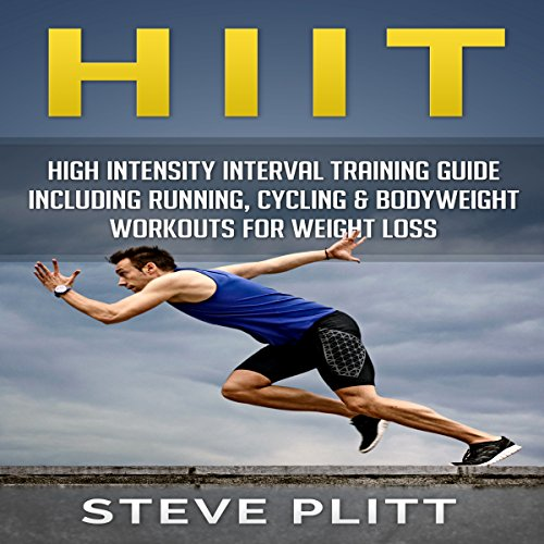 HIIT: High Intensity Interval Training Guide Including Running, Cycling & Bodyweight Workouts For Weight Loss audiobook cover art