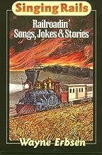 Singing Rails: Railroadin' Songs, Jokes & Stories