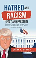 Hatred and Racism (Past and Present): Guidance Through These Perilous Times with the Worst President in U.S. History Donald J. Trump #45