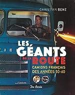 Les géants de la route - Camions français des années 50-60 de Christian Benz