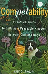 Competability: A Practical Guide to Building a Peaceable Kingdom Between Cats and Dogs