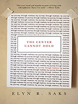 The Center Cannot Hold: My Journey Through Madness by [Elyn R. Saks]