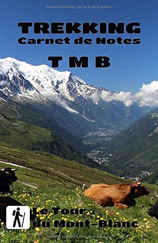 TREKKING Carnet de Notes TMB Tour du Mont-Blanc: Journal étape après étape de 100 pages à compléter 12.85 x 19.84 Cm Votre compagnon idéal sur le TMB, Tour du Mont-Blanc !