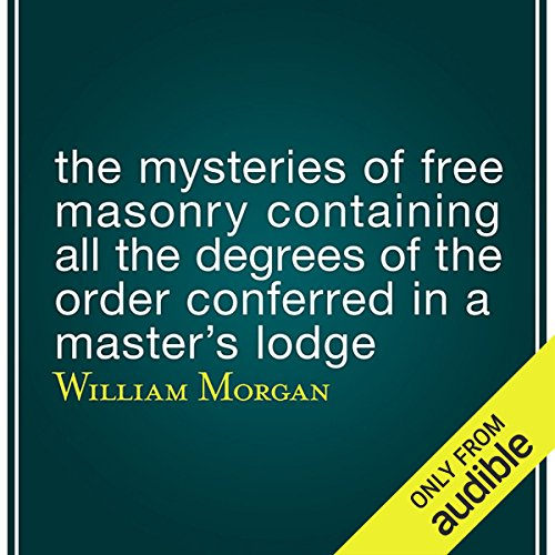 The Mysteries of Free Masonry Containing All the Degrees of the Order Conferred in a Master's Lodge audiobook cover art