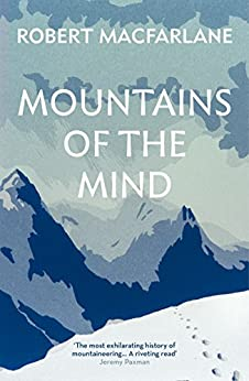 Mountains Of The Mind: A History Of A Fascination by [Robert Macfarlane]