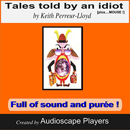 Tales Told by an Idiot                   By:                                                                                                                                 Keith Perreur-Lloyd                               Narrated by:                                                                                                                                 Audioscape Players                      Length: 1 hr and 51 mins     Not rated yet     Overall 0.0