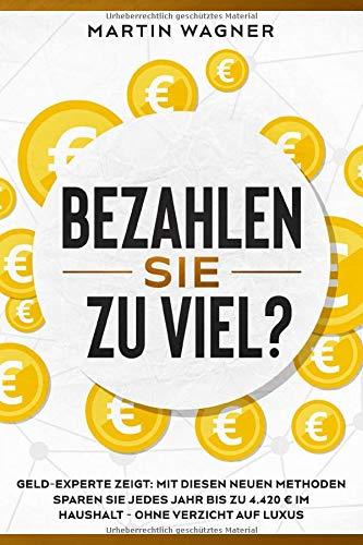 """""""Bezahlen Sie zu viel?"""": Geld-Experte zeigt: Mit diesen neuen Methoden sparen Sie jedes Jahr bis zu 4.420 € im Haushalt - ohne Verzicht auf Luxus"""