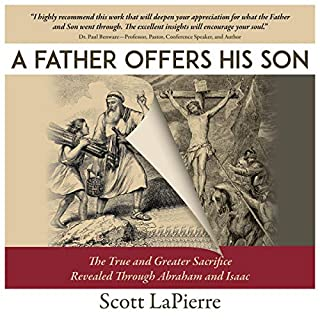 A Father Offers His Son     The True and Greater Sacrifice Revealed Through Abraham and Isaac              By:                                                                                                                                 Scott LaPierre                               Narrated by:                                                                                                                                 Thomas Lamar                      Length: 3 hrs and 16 mins     Not rated yet     Overall 0.0
