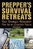 Prepper's Survival Retreats: Your Strategic Relocation Plan for an Uncertain Future