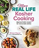 More Real Life Kosher Cooking: Approachable recipes for memorable dishes