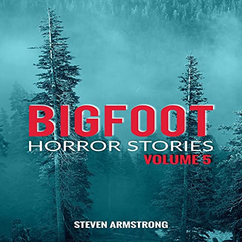 Bigfoot Horror Stories, Volume 5 Audiobook By Steven Armstrong cover art