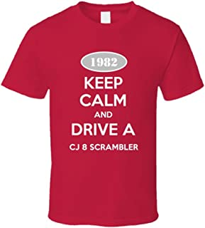 Keep Calm and Drive A 1982 CJ 8 Scrambler Funny Jeep T Shirt