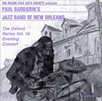 The Miami Folk Artists Society Presents Paul Barbarin's Jazz Band Of New Orleans : The Oxford Series, Vol. 16, Evening Concert by PAUL BARBARIN (1999-12-25)