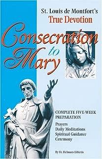 Consecration to Mary: St. Louis De Montfort's True Devotion : Complete Five-Week Preparation : Prayers, Daily Meditations, Spiritual Guidance, Ceremony