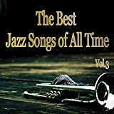 The Best Jazz Songs of All Time, Vol. 3 (Jazz Essential)