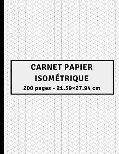 Carnet papier isométrique 200 PAGES: Carnet isométrique pour les ingénieurs, architectes et artistes, 200 pages, 21.59 x 27.94 cm, cahier de dessin 3d ... isométrique | Papier iso Presque A4