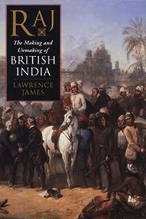 Raj; The Making And Unmaking Of British India