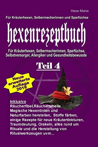 Hexe Maria Hexenrezeptbuch Teil 4: Für Krauterhexen, Selbermacherinnen und Sparfüchse: Für Kräuterhexen, Selbermacherinnen, Sparfüchse, … (Volume 4) (German Edition)