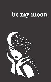 ماه من باش: مجموعه شعری برای روح های عاشقانه