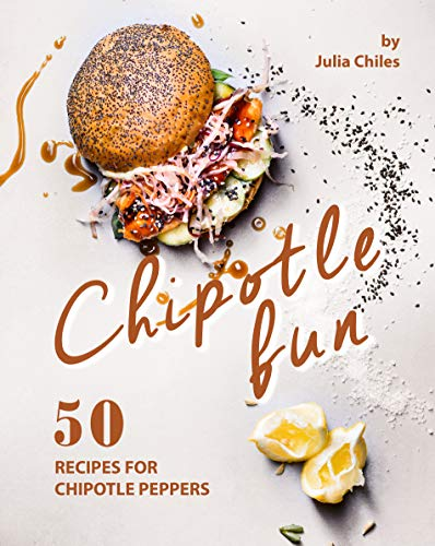Chipotle Fun: 50 Recipes for Chipotle Peppers (English Edition)