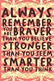 Always Remember You are Braver than you believe Stronger than you seem & Smarter thank you think: Motivational quotes Inspirational Journal - Notebook ... ... Journals - Notebooks for Women & Girls