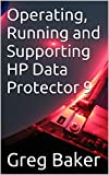 Operating, Running and Supporting HP Data Protector 9 (English Edition)