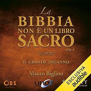 La bibbia non è un libro sacro: Il grande inganno                   Di:                                                                                                                                 Mauro Biglino                               Letto da:                                                                                                                                 Mauro Biglino                      Durata:  4 ore e 42 min     191 recensioni     Totali 4,8