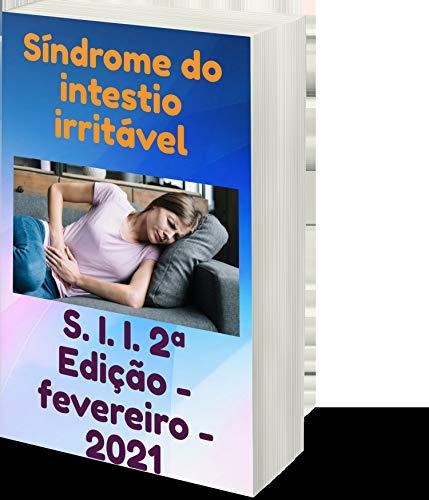 SINDROME DO INTESTINO IRRITÁVEL : 2ª EDIÇÃO FEVEREIRO 2021