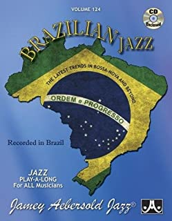 Jamey Aebersold Jazz -- Brazilian Jazz, Vol 124: The Latest Trends in Bossa-Nova and Beyond, Book & 2 CDs (Jamey Aebersold Play-A-Long Series)
