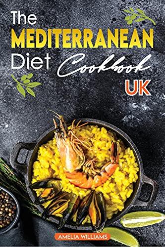 The Mediterranean Diet Cookbook UK: Quick, Easy & Incredibly Tasty Mediterranean Diet Recipes for...