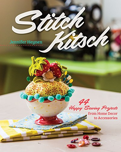 Stitch Kitsch: 44 Happy Sewing Projects from Home Decor to Accessories
