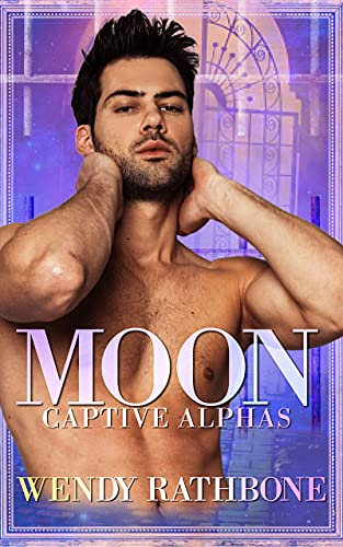 Moon: Captive Alphas by [Wendy Rathbone]