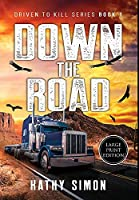Down the Road: Driven to Kill Series Book 1 (Large Print Edition)