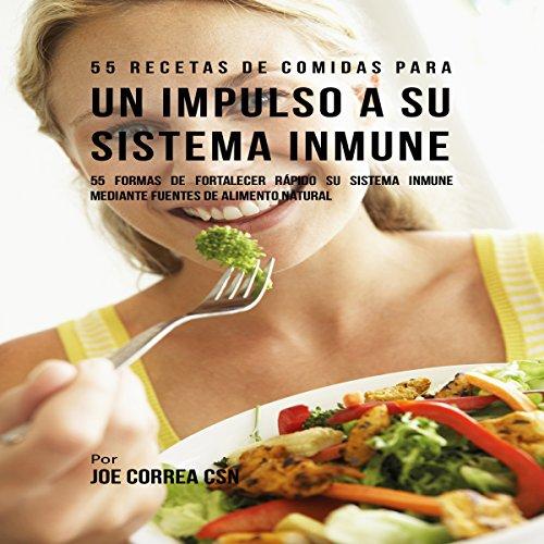 55 Recetas de Comidas para un Impulso a Su Sistema Inmune [55 Meal Recipes for a Boost to Your Immune System] audiobook cover art