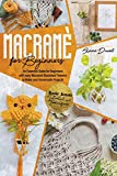 Macramé for Beginners: An Essential Guide for Beginners with Easy Macramé Illustrated Patterns to Make Your Homemade Projects. Basic Knots Tutorial and Techniques (Macramè Series)