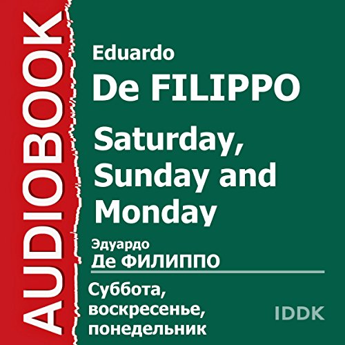 Saturday, Sunday and Monday                   De :                                                                                                                                 Eduardo De Filippo                               Lu par :                                                                                                                                 Vsevolod Yakut,                                                                                        Esfir Kirillova,                                                                                        Vladimir Vasilyev,                   and others                 Durée : 1 h et 39 min     Pas de notations     Global 0,0