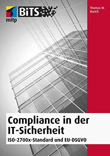 Compliance in der IT-Sicherheit: ISO-2700x-Standard und EU-DSGVO (mitp Professional)