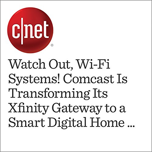 Watch Out, Wi-Fi Systems! Comcast Is Transforming Its Xfinity Gateway to a  Smart Digital Home Platform