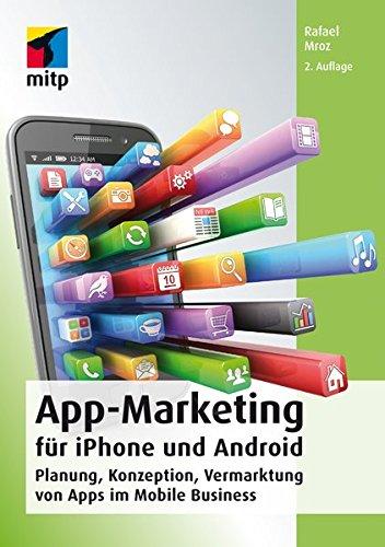 App-Marketing für iPhone und Android: Planung, Konzeption, Vermarktung von Apps im Mobile Business (mitp Business)