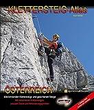 KLETTERSTEIG-ATLAS ÖSTERREICH: Alle lohnenden Klettersteige - von leicht bis extrem schwierig & interessante gesicherte Steige & Überschreitungen - in einem Band !