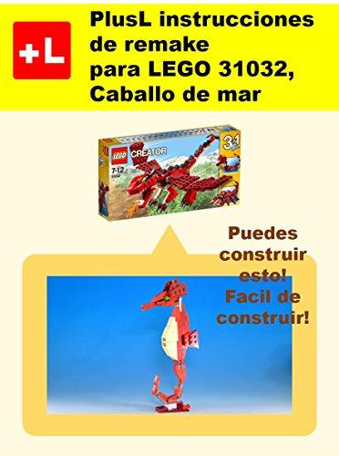 PlusL instrucciones de remake para LEGO 31032,Caballo de mar: Usted puede construir Caballo de mar de sus propios ladrillos!