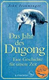 Das Jahr des Dugong – Eine Geschichte für unsere Zeit: Die neue Erzählung vom Autor von Der Wal und das Ende der Welt