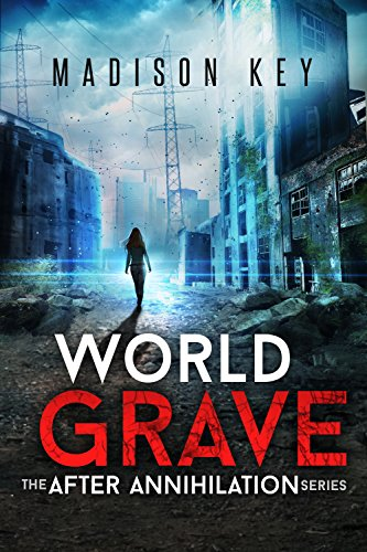 World Grave: A Post Apocalyptic Sci-Fi Thriller (The After Annihilation Series Book 2) by [Madison Key]