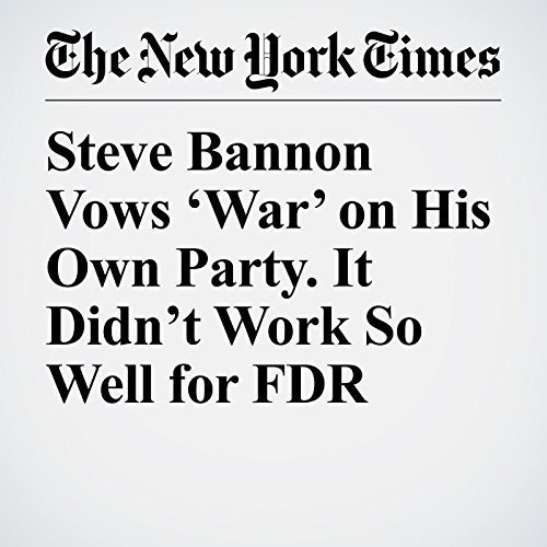 Steve Bannon Vows 'War' on His Own Party. It Didn't Work So Well for FDR copertina