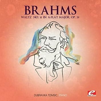 Brahms: Waltz No. 15 in A-Flat Major, Op. 39 (Digitally Remastered)