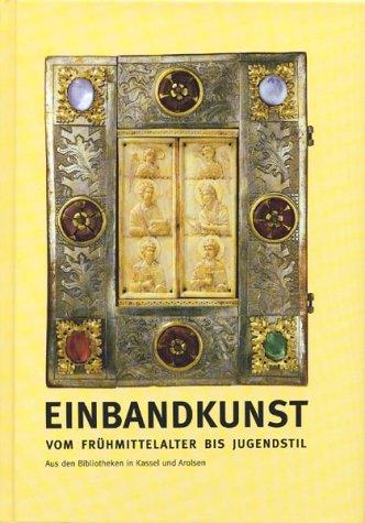 Einbandkunst: Vom Frühmittelalter bis Jugendstil. Aus den Bibliotheken in Kassel und Arolsen...